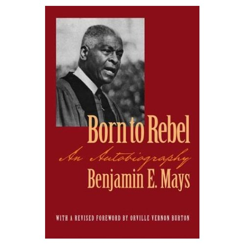 Benjamin E. Mays ~ Born to Rebel