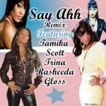 "The ""A"" Pod ~ ""Say Ahh!"" (Remix) ~ Girls Edition (Tamika Scott, Trina, Rasheeda & Gloss)"
